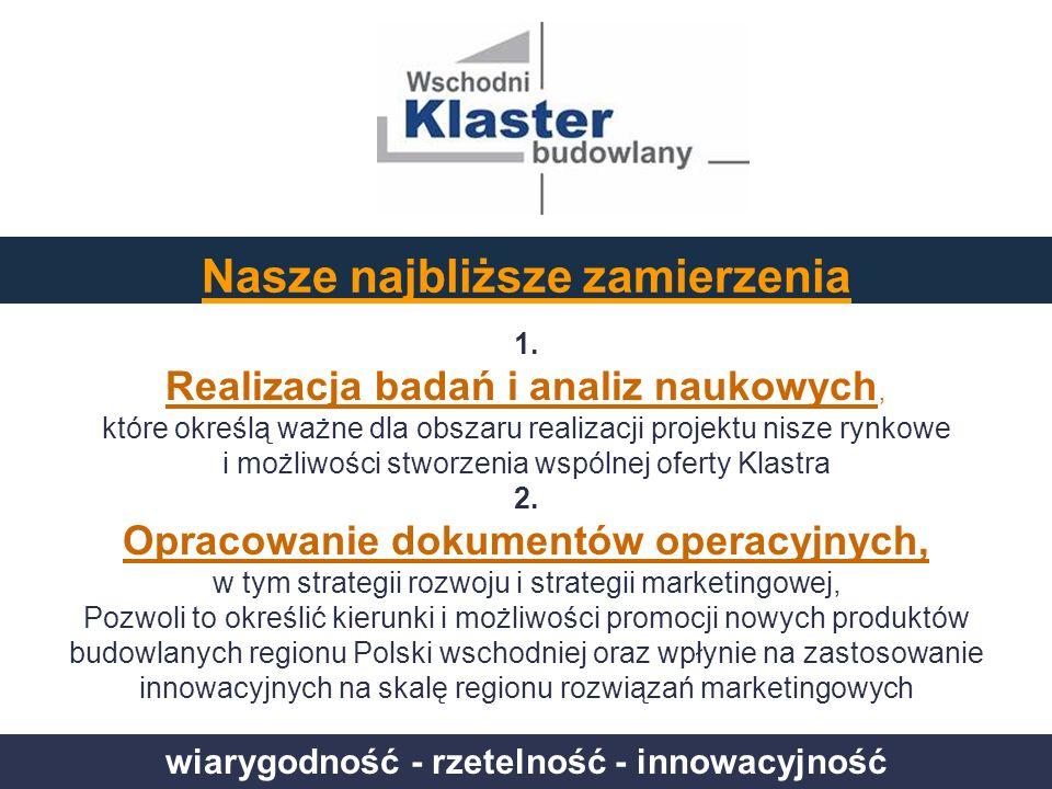 wiarygodność - rzetelność - innowacyjność 1. Realizacja badań i analiz naukowych, które określą ważne dla obszaru realizacji projektu nisze rynkowe i