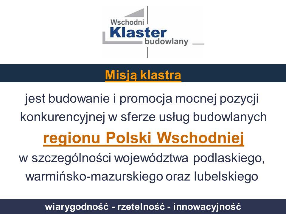 wiarygodność - rzetelność - innowacyjność Misją klastra jest budowanie i promocja mocnej pozycji konkurencyjnej w sferze usług budowlanych regionu Pol