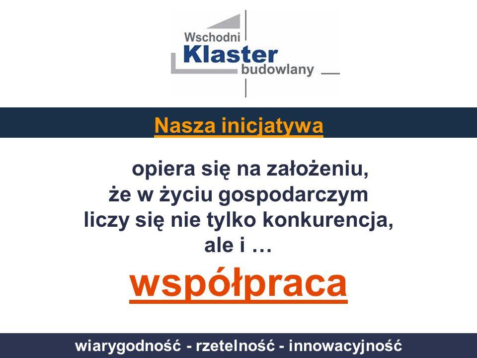 wiarygodność - rzetelność - innowacyjność Ilość uczestników inicjatywy klastrowej 47