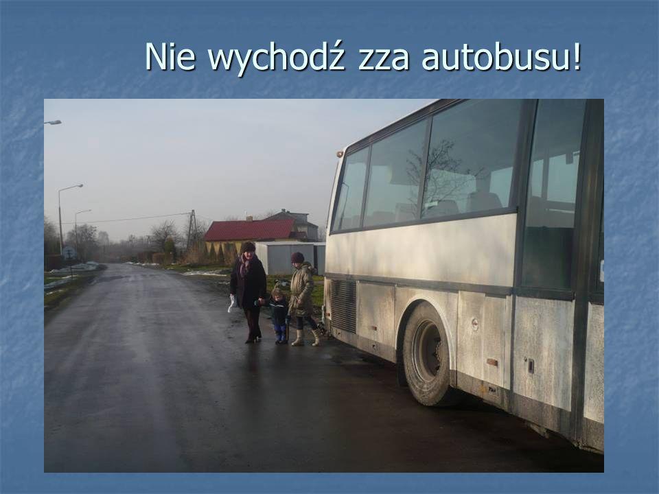 Nie wychodź zza autobusu! Nie wychodź zza autobusu!