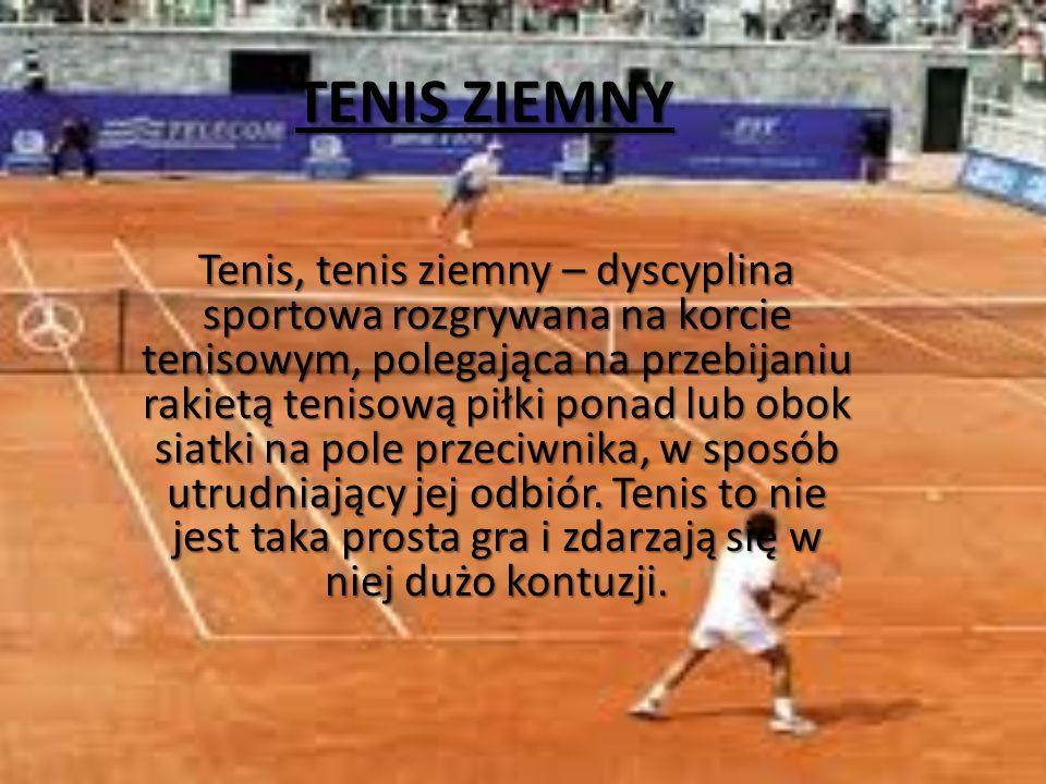 TENIS ZIEMNY Tenis, tenis ziemny – dyscyplina sportowa rozgrywana na korcie tenisowym, polegająca na przebijaniu rakietą tenisową piłki ponad lub obok