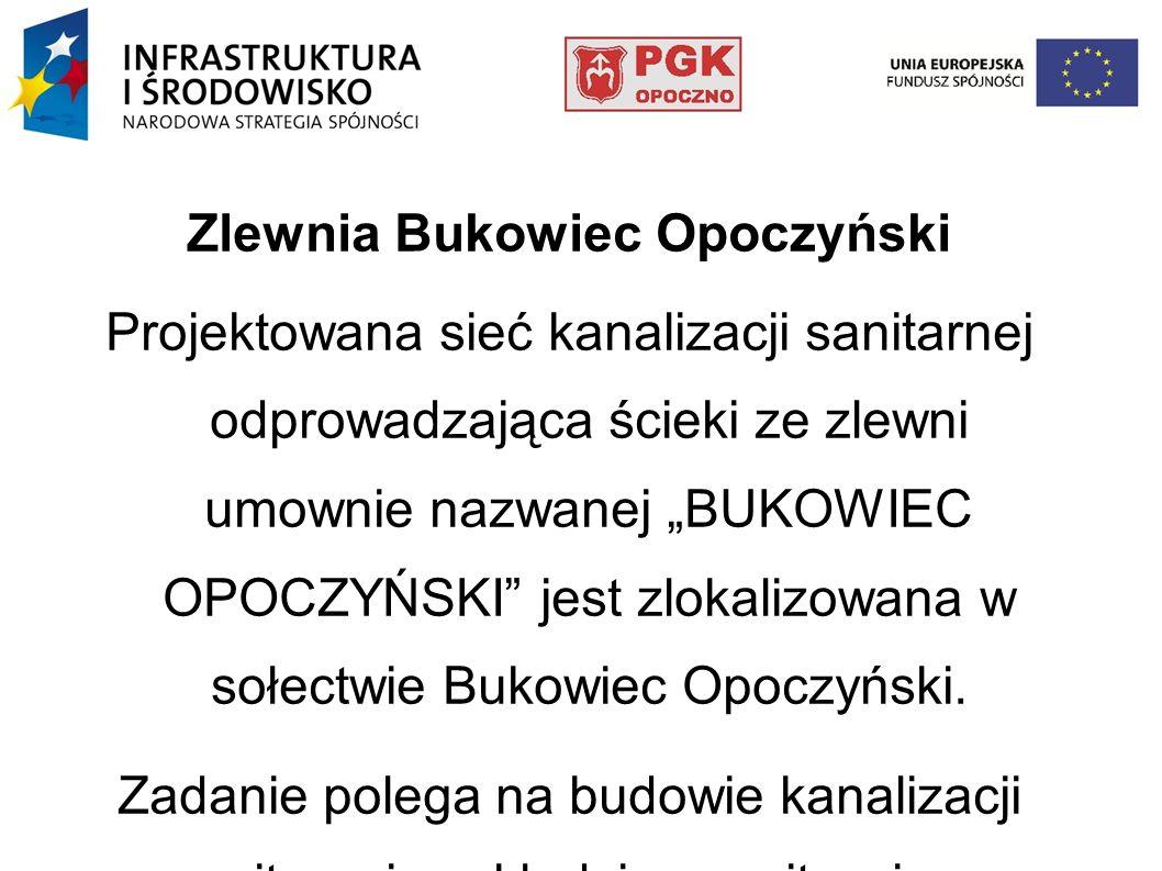 Zlewnia Bukowiec Opoczyński Projektowana sieć kanalizacji sanitarnej odprowadzająca ścieki ze zlewni umownie nazwanej BUKOWIEC OPOCZYŃSKI jest zlokali