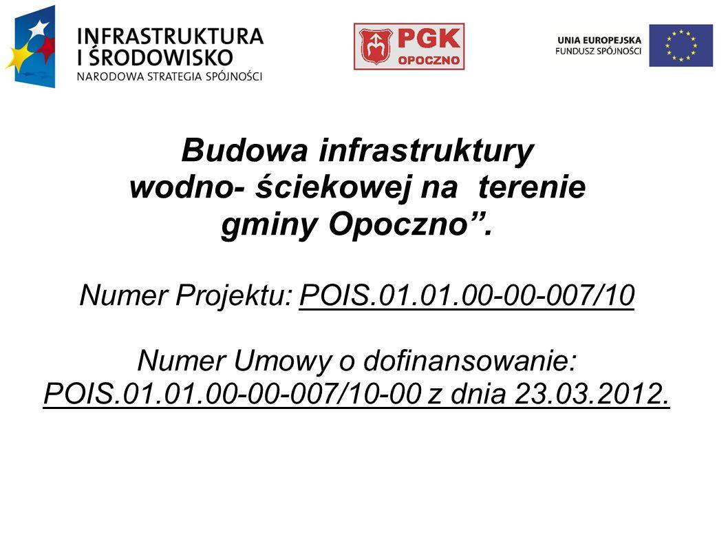 Projekt współfinansowany jest z funduszy europejskich w ramach programu operacyjnego Infrastruktura i Środowisko na lata 2007-2013 I Oś priorytetowa Gospodarka wodno -ściekowa.