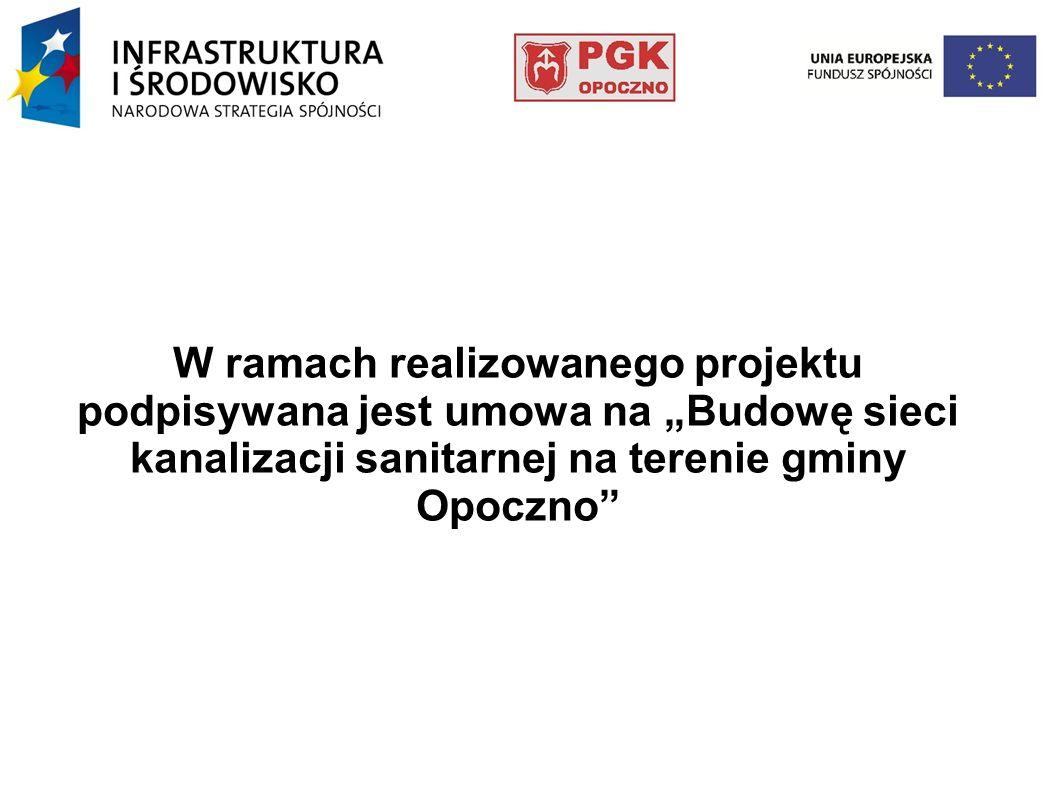 W ramach realizowanego projektu podpisywana jest umowa na Budowę sieci kanalizacji sanitarnej na terenie gminy Opoczno