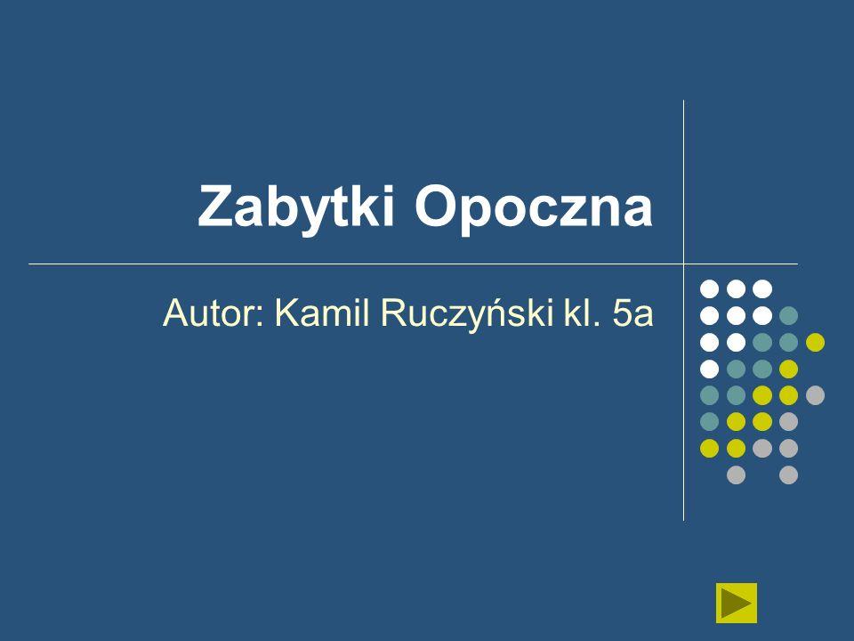 Zabytki Opoczna Autor: Kamil Ruczyński kl. 5a