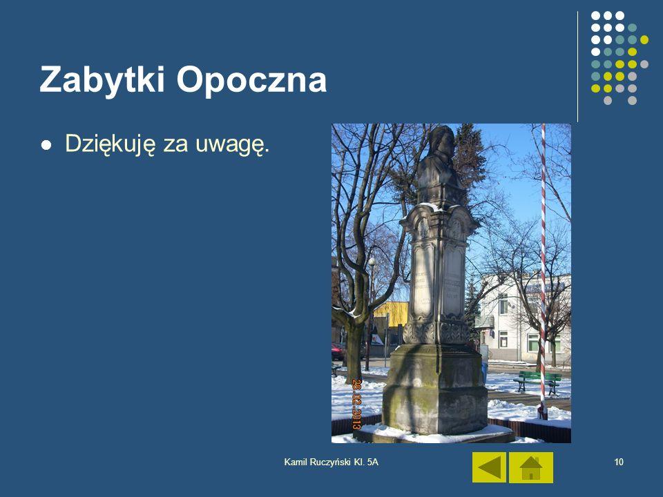 Kamil Ruczyński Kl. 5A10 Zabytki Opoczna Dziękuję za uwagę.