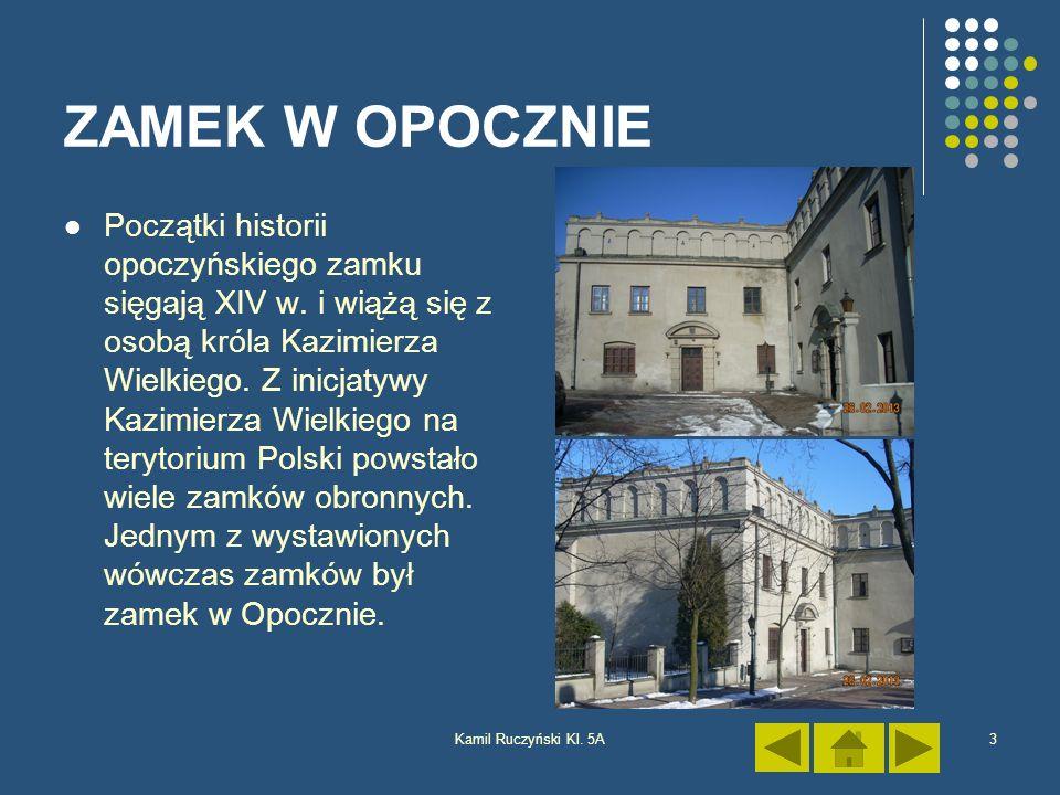 Kamil Ruczyński Kl. 5A3 ZAMEK W OPOCZNIE Początki historii opoczyńskiego zamku sięgają XIV w. i wiążą się z osobą króla Kazimierza Wielkiego. Z inicja