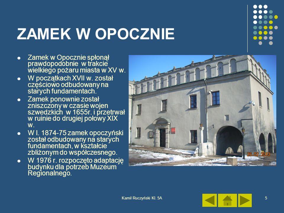 Kamil Ruczyński Kl. 5A5 ZAMEK W OPOCZNIE Zamek w Opocznie spłonął prawdopodobnie w trakcie wielkiego pożaru miasta w XV w. W początkach XVII w. został