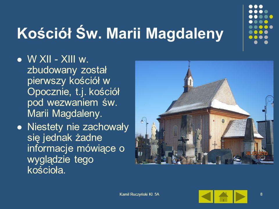 Kamil Ruczyński Kl. 5A8 Kościół Św. Marii Magdaleny W XII - XIII w. zbudowany został pierwszy kościół w Opocznie, t.j. kościół pod wezwaniem św. Marii