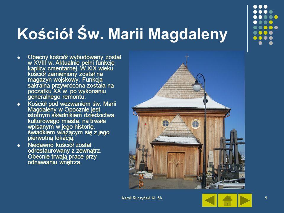 Kamil Ruczyński Kl. 5A9 Kościół Św. Marii Magdaleny Obecny kościół wybudowany został w XVIII w. Aktualnie pełni funkcję kaplicy cmentarnej. W XIX wiek