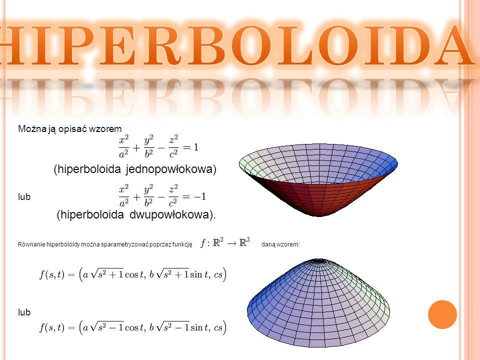 Można ją opisać wzorem (hiperboloida jednopowłokowa) lub (hiperboloida dwupowłokowa). Równanie hiperboloidy można sparametryzować poprzez funkcję daną