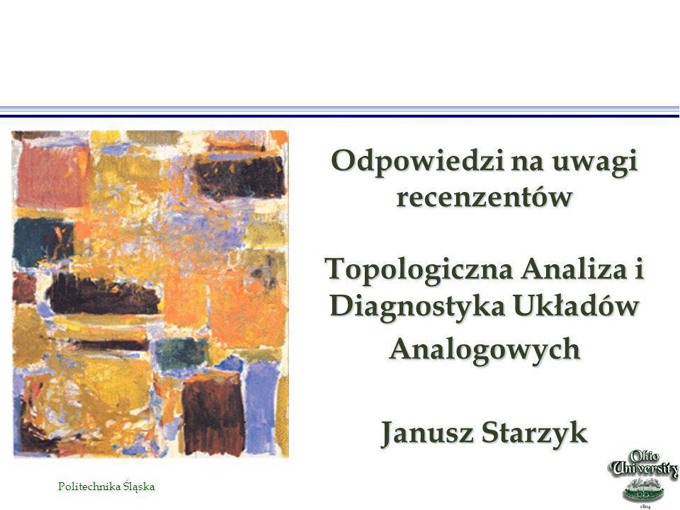 Politechnika Śląska Odpowiedzi na uwagi recenzentów Topologiczna Analiza i Diagnostyka Układów Analogowych Janusz Starzyk