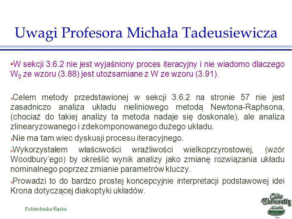 Politechnika Śląska W sekcji 3.6.2 nie jest wyjaśniony proces iteracyjny i nie wiadomo dlaczego W 0 ze wzoru (3.88) jest utożsamiane z W ze wzoru (3.91).