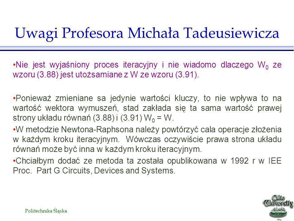 Politechnika Śląska Nie jest wyjaśniony proces iteracyjny i nie wiadomo dlaczego W 0 ze wzoru (3.88) jest utożsamiane z W ze wzoru (3.91).