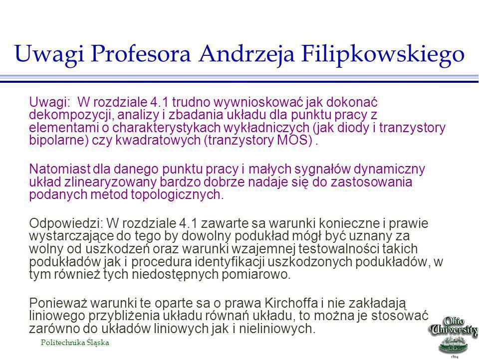 Politechnika Śląska Uwagi: W rozdziale 4.1 trudno wywnioskować jak dokonać dekompozycji, analizy i zbadania układu dla punktu pracy z elementami o charakterystykach wykładniczych (jak diody i tranzystory bipolarne) czy kwadratowych (tranzystory MOS).