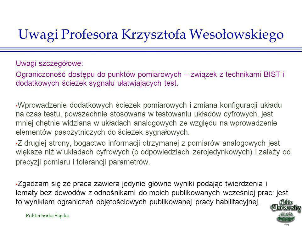 Politechnika Śląska Uwagi szczegółowe: Ograniczoność dostępu do punktów pomiarowych – związek z technikami BIST i dodatkowych ścieżek sygnału ułatwiających test.