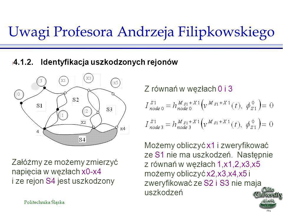 Politechnika Śląska l 4.1.2.Identyfikacja uszkodzonych rejonów Uwagi Profesora Andrzeja Filipkowskiego Z równań w węzłach 0 i 3 Możemy obliczyć x1 i zweryfikować ze S1 nie ma uszkodzeń.
