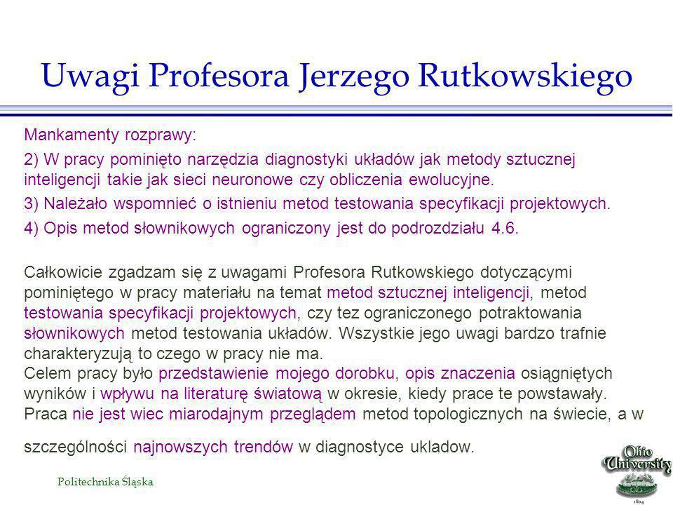 Politechnika Śląska Mankamenty rozprawy: 2) W pracy pominięto narzędzia diagnostyki układów jak metody sztucznej inteligencji takie jak sieci neuronowe czy obliczenia ewolucyjne.