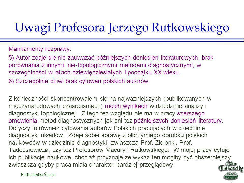 Politechnika Śląska Mankamenty rozprawy: 5) Autor zdaje sie nie zauważać późniejszych doniesień literaturowych, brak porównania z innymi, nie-topologicznymi metodami diagnostycznymi, w szczególności w latach dziewiędziesiatych i początku XX wieku.