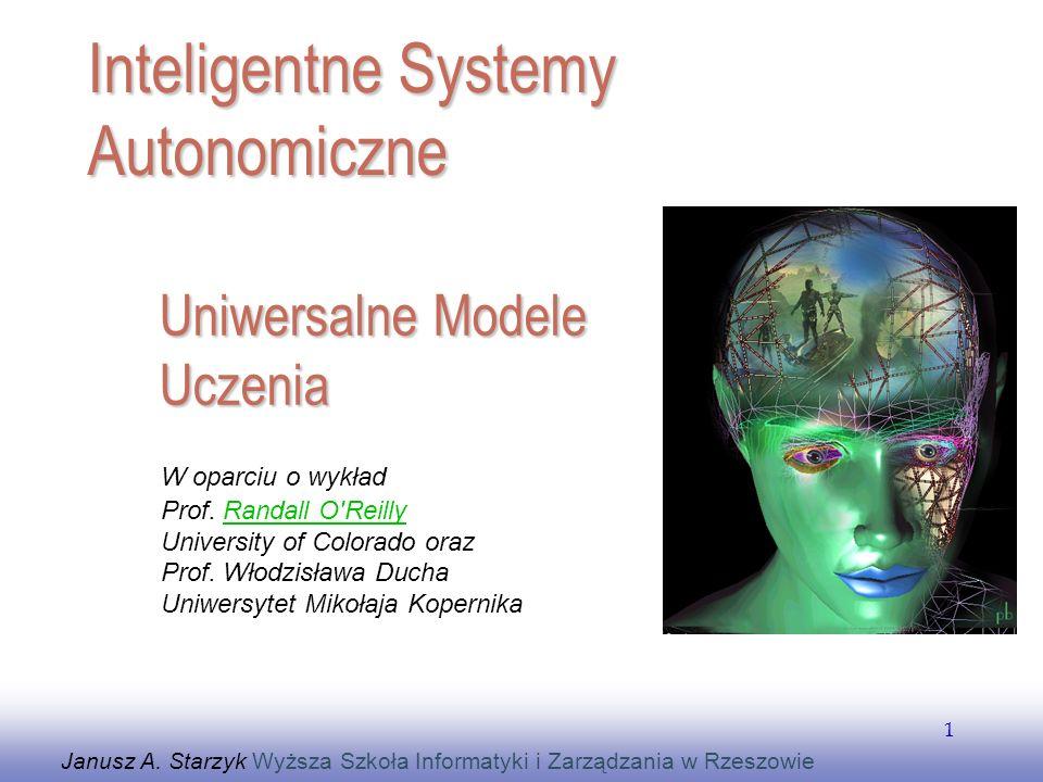 EE141 1 Uniwersalne Modele Uczenia Janusz A. Starzyk Wyższa Szkoła Informatyki i Zarządzania w Rzeszowie Inteligentne Systemy Autonomiczne W oparciu o