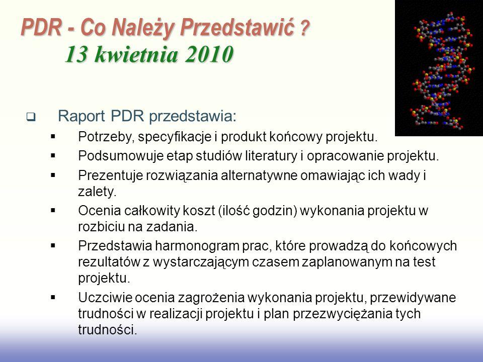 EE141 PDR - Co Należy Przedstawić ? 13 kwietnia 2010 Raport PDR przedstawia: Potrzeby, specyfikacje i produkt końcowy projektu. Podsumowuje etap studi