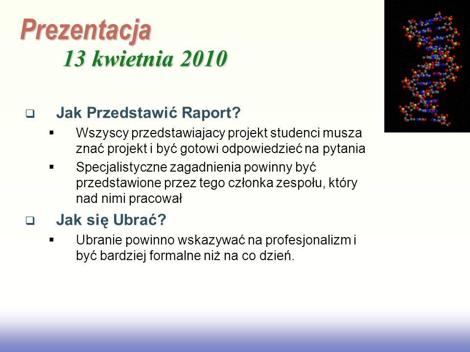EE141 Prezentacja 13 kwietnia 2010 Jak Przedstawić Raport? Wszyscy przedstawiajacy projekt studenci musza znać projekt i być gotowi odpowiedzieć na py