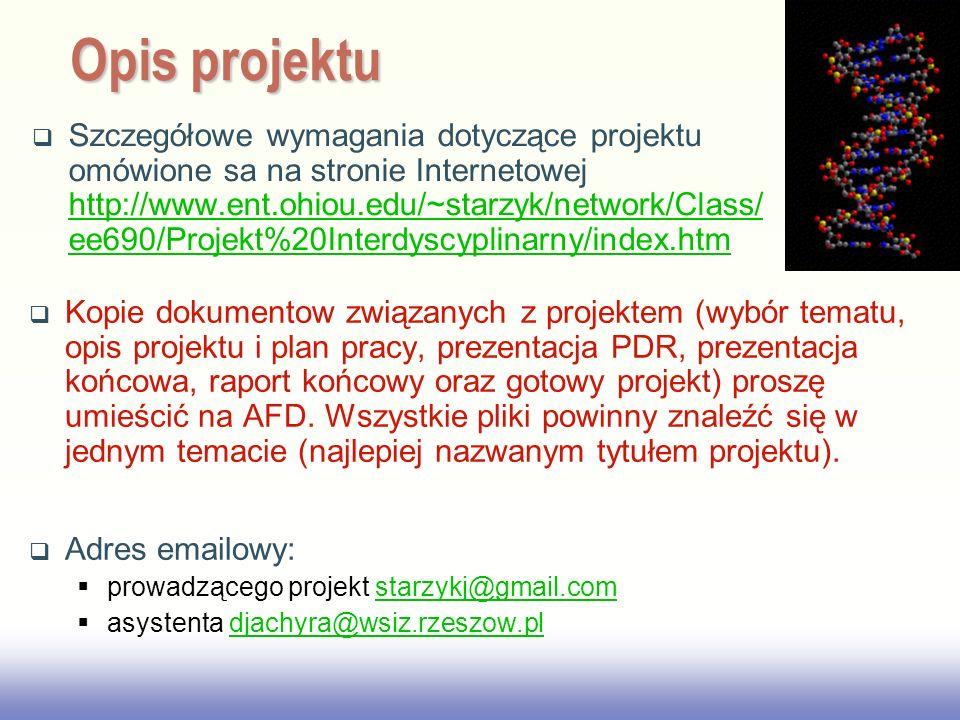 EE141 Szczegółowe wymagania dotyczące projektu omówione sa na stronie Internetowej http://www.ent.ohiou.edu/~starzyk/network/Class/ ee690/Projekt%20In