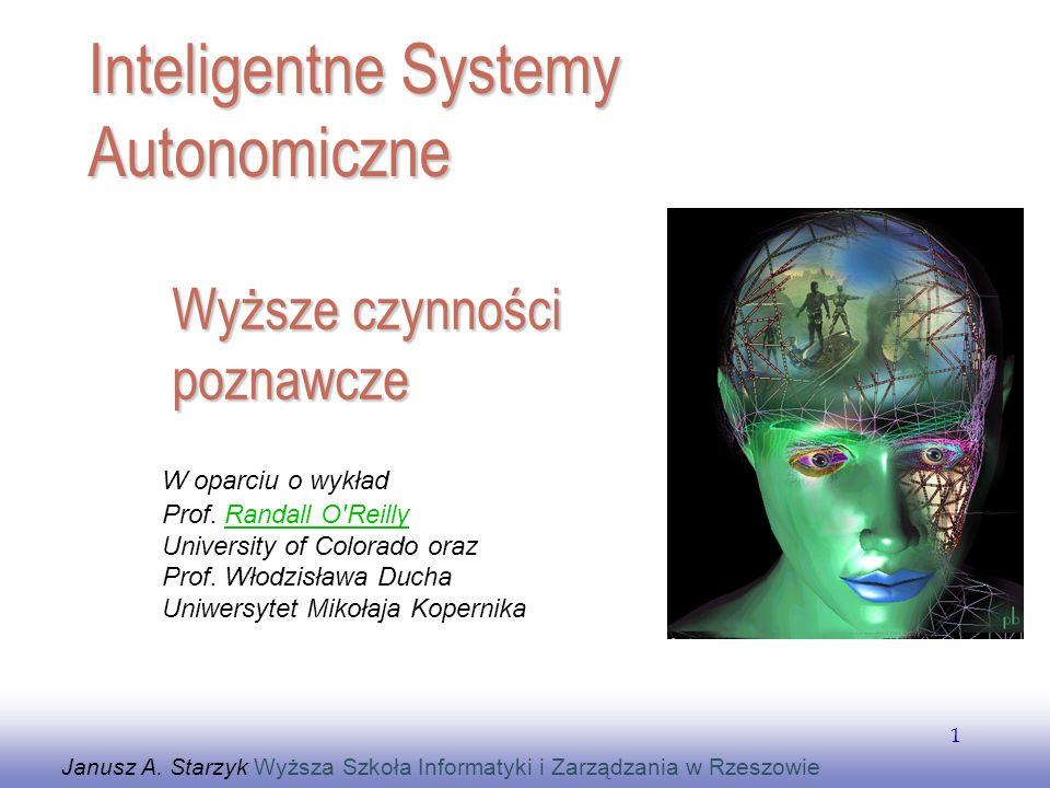 EE141 1 Wyższe czynności poznawcze Janusz A. Starzyk Wyższa Szkoła Informatyki i Zarządzania w Rzeszowie Inteligentne Systemy Autonomiczne W oparciu o