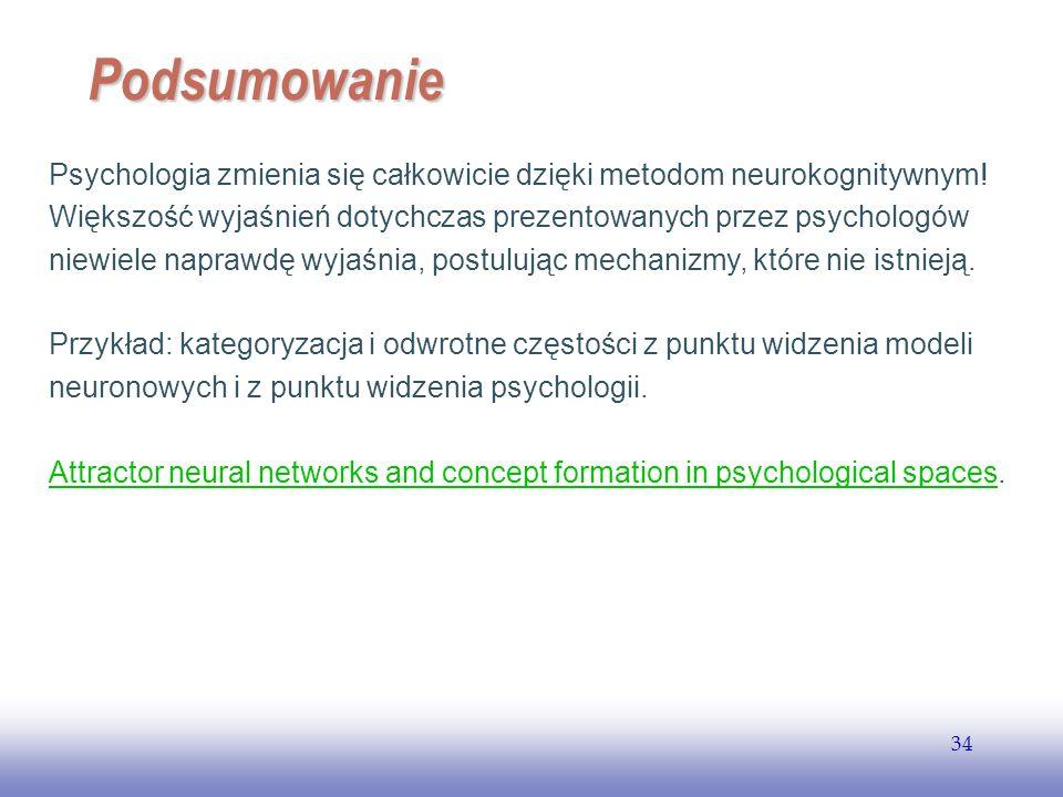 EE141 34 Podsumowanie Psychologia zmienia się całkowicie dzięki metodom neurokognitywnym! Większość wyjaśnień dotychczas prezentowanych przez psycholo