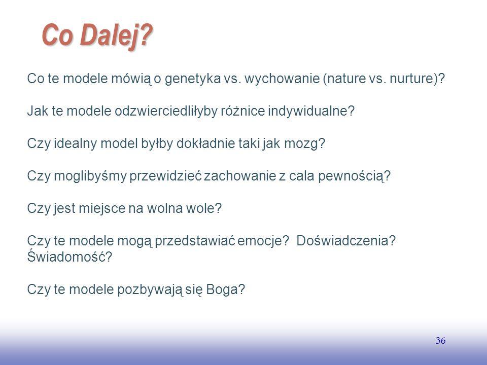 EE141 36 Co Dalej? Co te modele mówią o genetyka vs. wychowanie (nature vs. nurture)? Jak te modele odzwierciedliłyby różnice indywidualne? Czy idealn