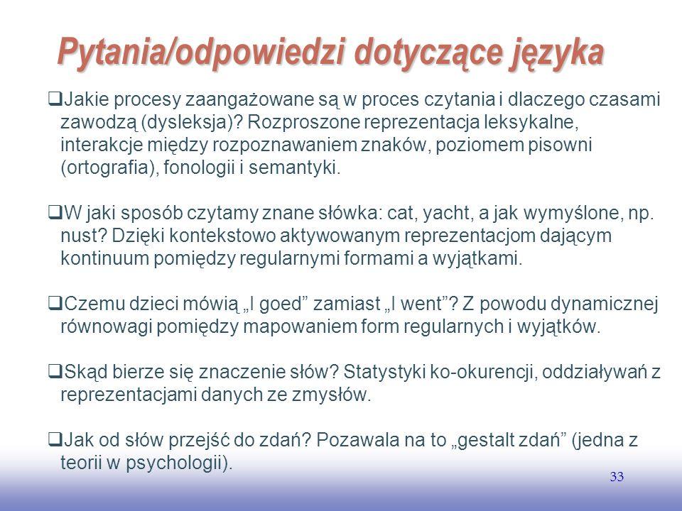 EE141 33 Pytania/odpowiedzi dotyczące języka Jakie procesy zaangażowane są w proces czytania i dlaczego czasami zawodzą (dysleksja)? Rozproszone repre