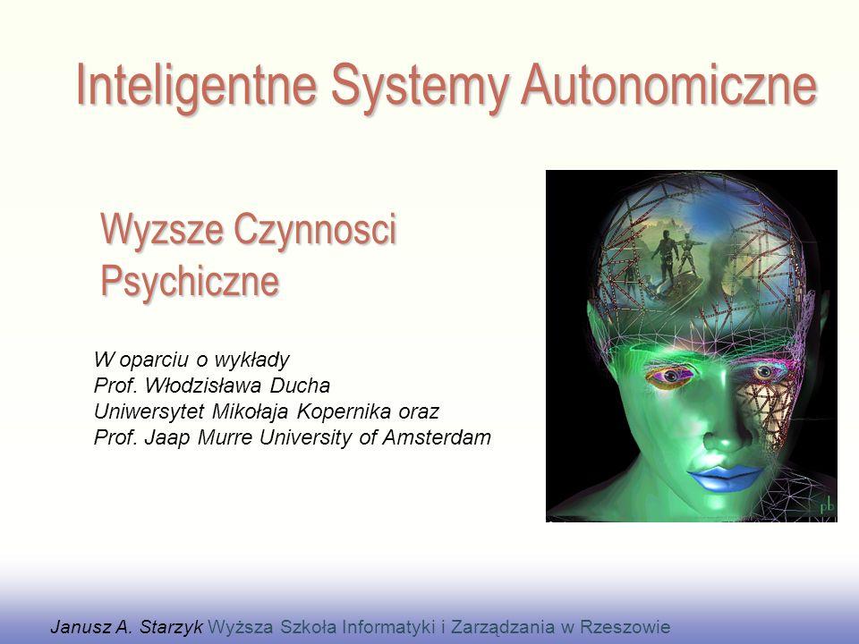 Wyzsze Czynnosci Psychiczne Janusz A. Starzyk Wyższa Szkoła Informatyki i Zarządzania w Rzeszowie Inteligentne Systemy Autonomiczne W oparciu o wykład