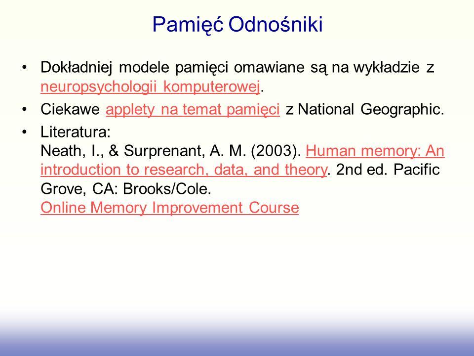Pamięć Odnośniki Dokładniej modele pamięci omawiane są na wykładzie z neuropsychologii komputerowej. neuropsychologii komputerowej Ciekawe applety na