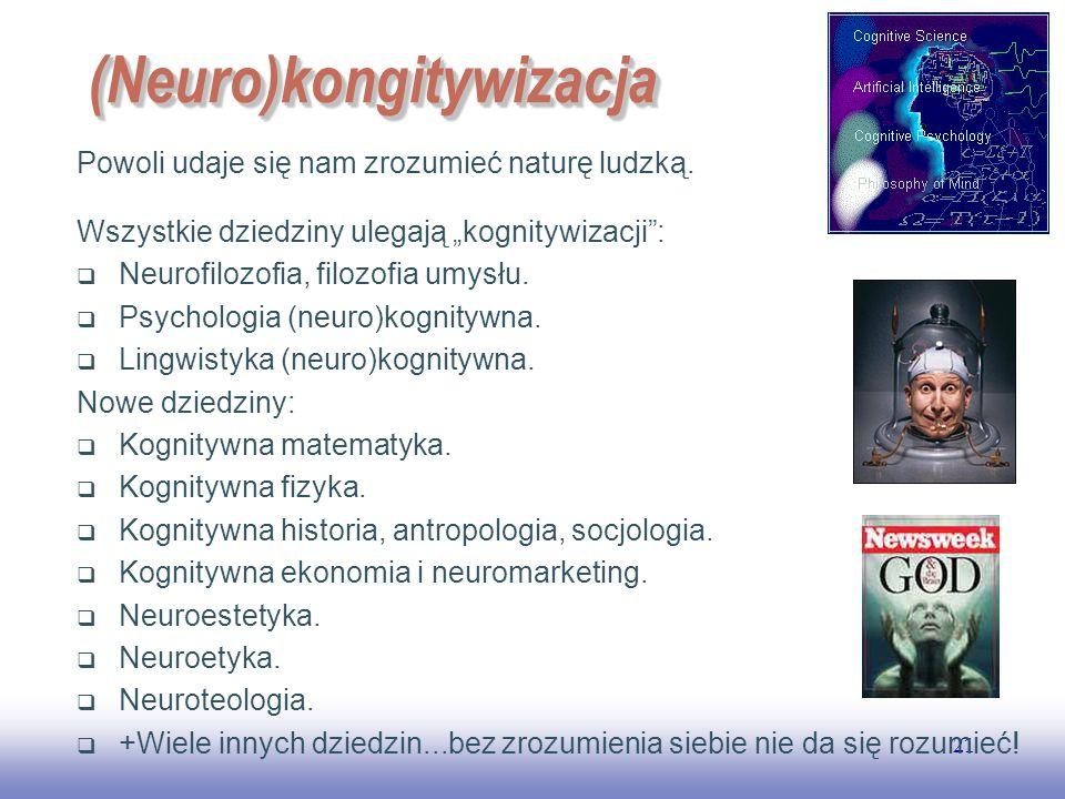 EE141 21 (Neuro)kongitywizacja(Neuro)kongitywizacja Powoli udaje się nam zrozumieć naturę ludzką. Wszystkie dziedziny ulegają kognitywizacji: Neurofil