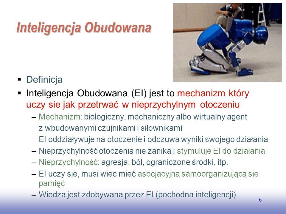 EE141 6 Inteligencja Obudowana Definicja Inteligencja Obudowana (EI) jest to mechanizm który uczy sie jak przetrwać w nieprzychylnym otoczeniu –Mechan