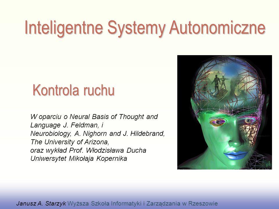 Kontrola ruchu Janusz A. Starzyk Wyższa Szkoła Informatyki i Zarządzania w Rzeszowie Inteligentne Systemy Autonomiczne W oparciu o Neural Basis of Tho