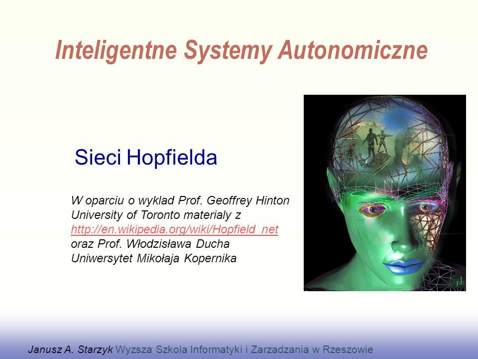 Sieci Hopfielda Janusz A. Starzyk Wyzsza Szkola Informatyki i Zarzadzania w Rzeszowie W oparciu o wyklad Prof. Geoffrey Hinton University of Toronto m