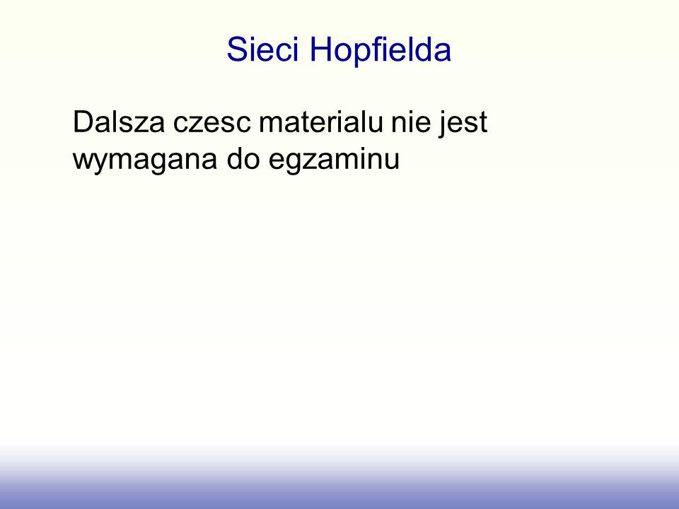 Dalsza czesc materialu nie jest wymagana do egzaminu Sieci Hopfielda