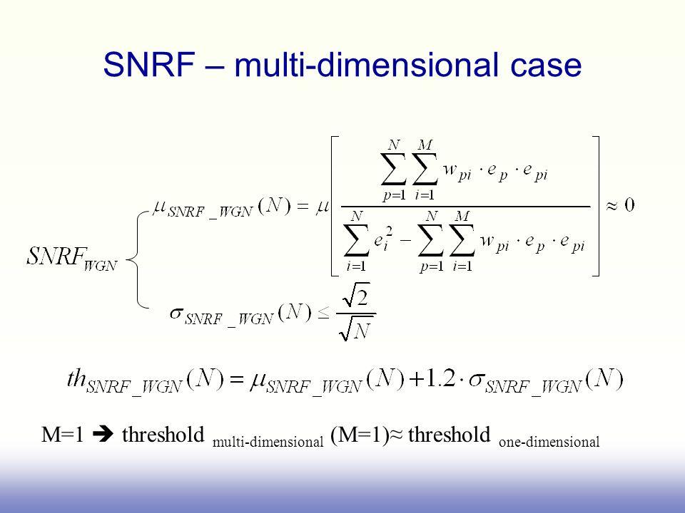 M=1 threshold multi-dimensional (M=1) threshold one-dimensional SNRF – multi-dimensional case