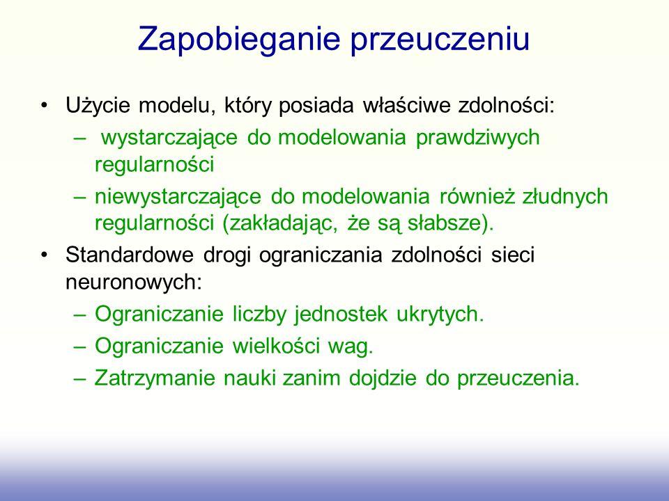 Zapobieganie przeuczeniu Użycie modelu, który posiada właściwe zdolności: – wystarczające do modelowania prawdziwych regularności –niewystarczające do