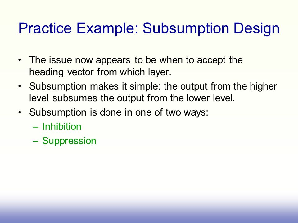 Practice Example: Subsumption Design The issue now appears to be when to accept the heading vector from which layer. Subsumption makes it simple: the