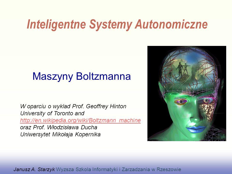 Maszyny Boltzmanna Janusz A. Starzyk Wyzsza Szkola Informatyki i Zarzadzania w Rzeszowie W oparciu o wyklad Prof. Geoffrey Hinton University of Toront