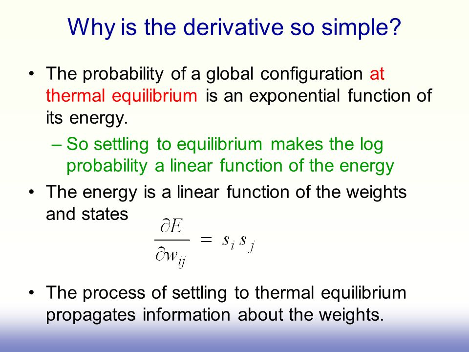 Why is the derivative so simple? The probability of a global configuration at thermal equilibrium is an exponential function of its energy. –So settli