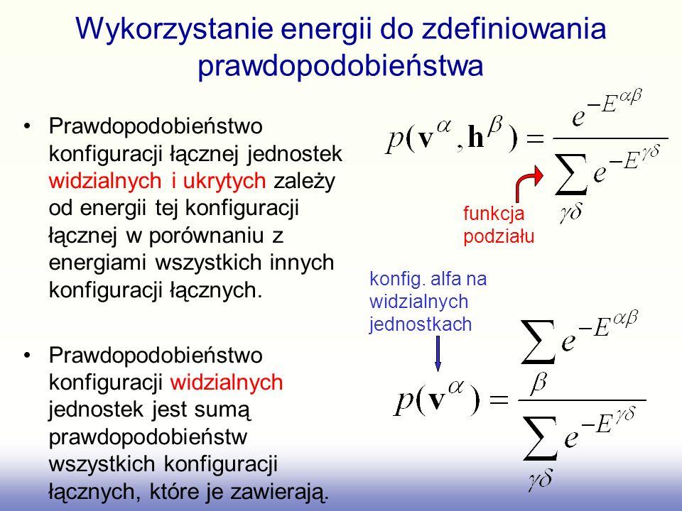 Wykorzystanie energii do zdefiniowania prawdopodobieństwa Naszym celem jest aproksymacja realnego rozkładu p(v) wykorzystując p(v,h) dostarczane (ewentualnie) przez maszynę.