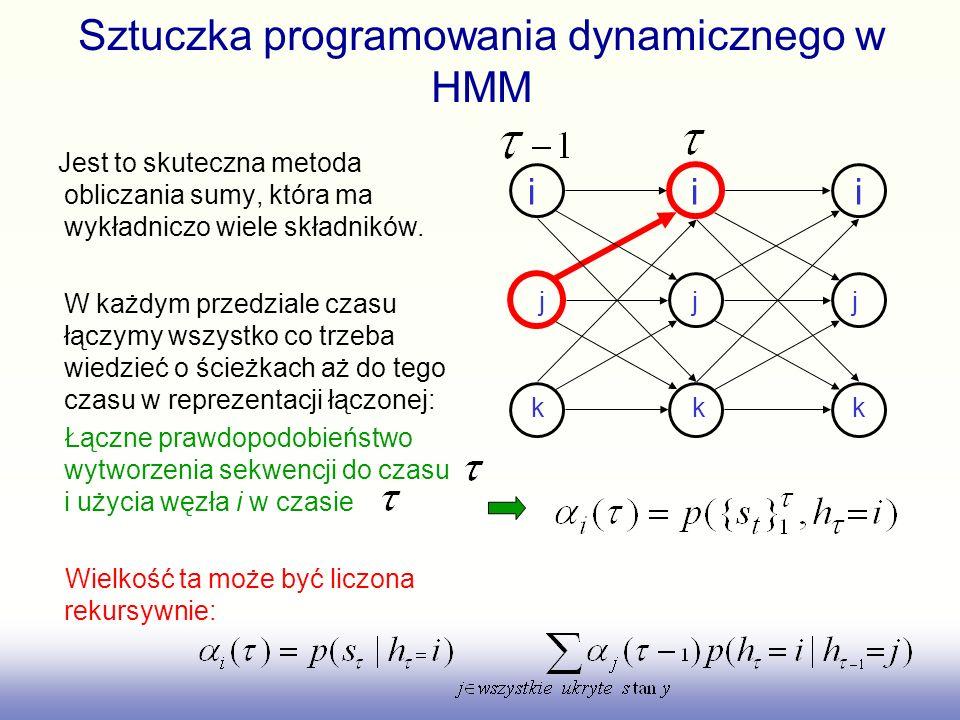 i i i Sztuczka programowania dynamicznego w HMM Jest to skuteczna metoda obliczania sumy, która ma wykładniczo wiele składników. W każdym przedziale c
