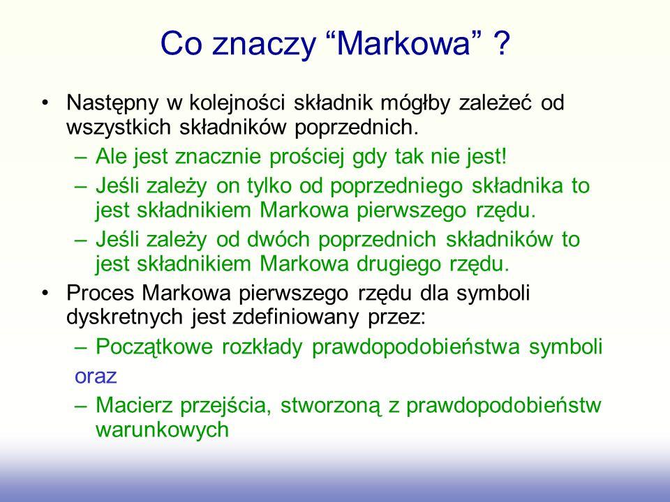 Co znaczy Markowa ? Następny w kolejności składnik mógłby zależeć od wszystkich składników poprzednich. –Ale jest znacznie prościej gdy tak nie jest!