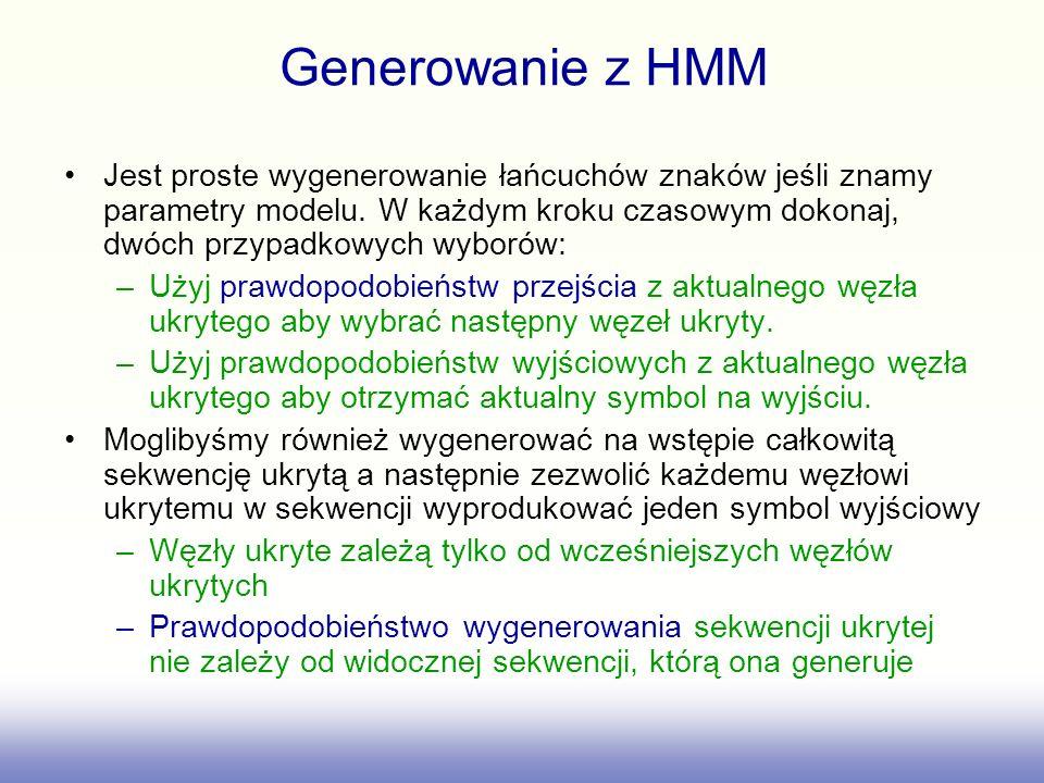Generowanie z HMM Jest proste wygenerowanie łańcuchów znaków jeśli znamy parametry modelu. W każdym kroku czasowym dokonaj, dwóch przypadkowych wyboró