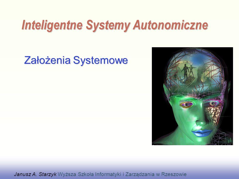 EE141 Założenia Systemowe Inteligentne Systemy Autonomiczne Janusz A. Starzyk Wyższa Szkoła Informatyki i Zarządzania w Rzeszowie