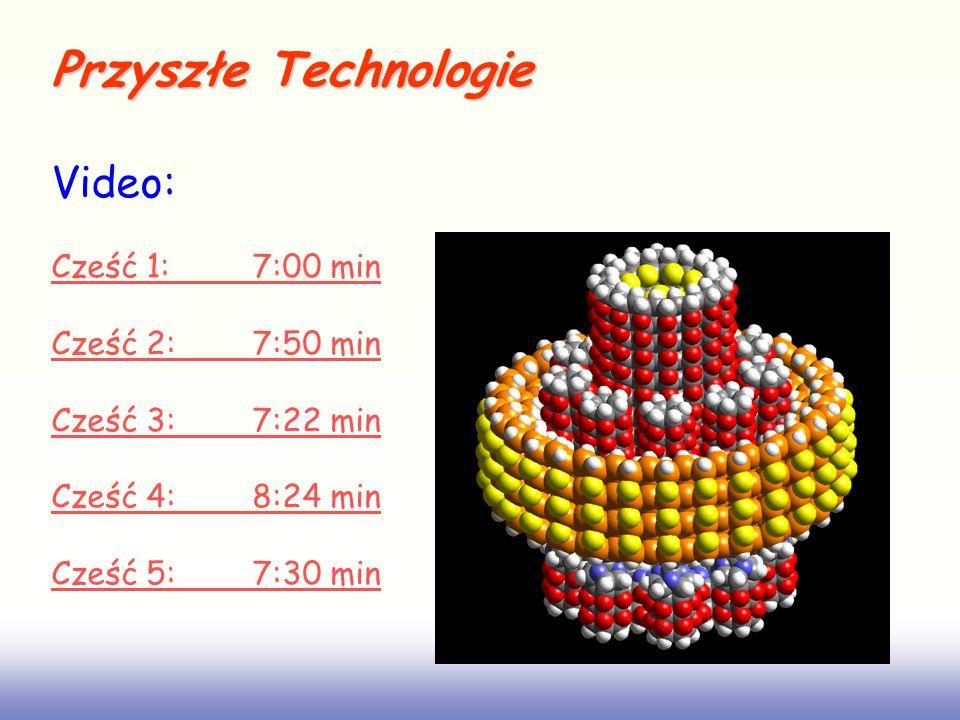 Przyszłe Technologie Video: Cześć 1: 7:00 min Cześć 2: 7:50 min Cześć 3: 7:22 min Cześć 4: 8:24 min Cześć 5: 7:30 min