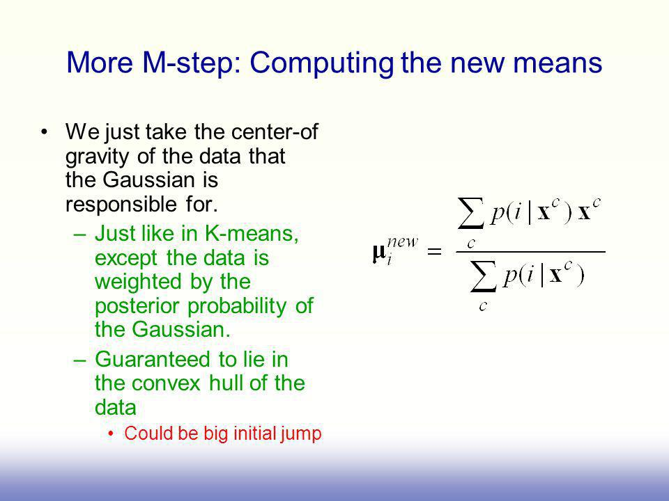 More M-step: Computing the new means We just take the center-of gravity of the data that the Gaussian is responsible for.